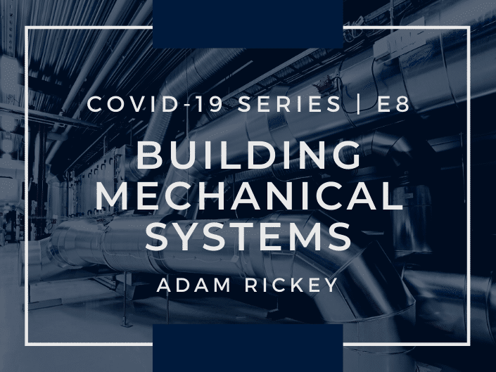 E8: COVID-19 & Your Buildings Mechanical Systems